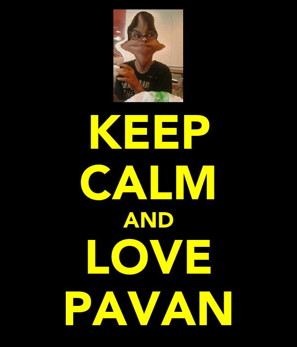 KEEP CALM AND LOVE PAVAN