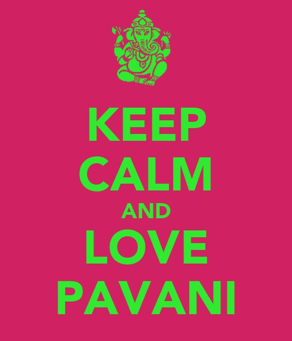KEEP CALM AND LOVE PAVANI