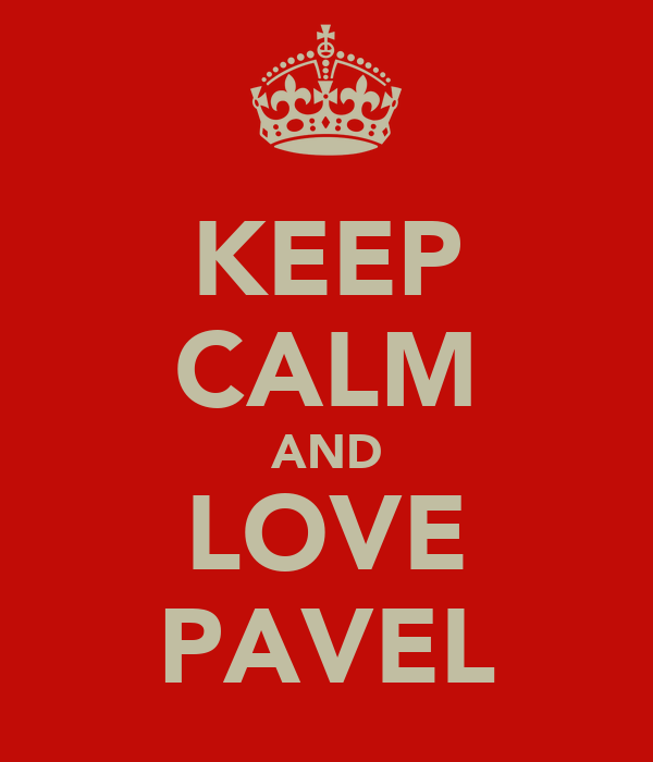 KEEP CALM AND LOVE PAVEL