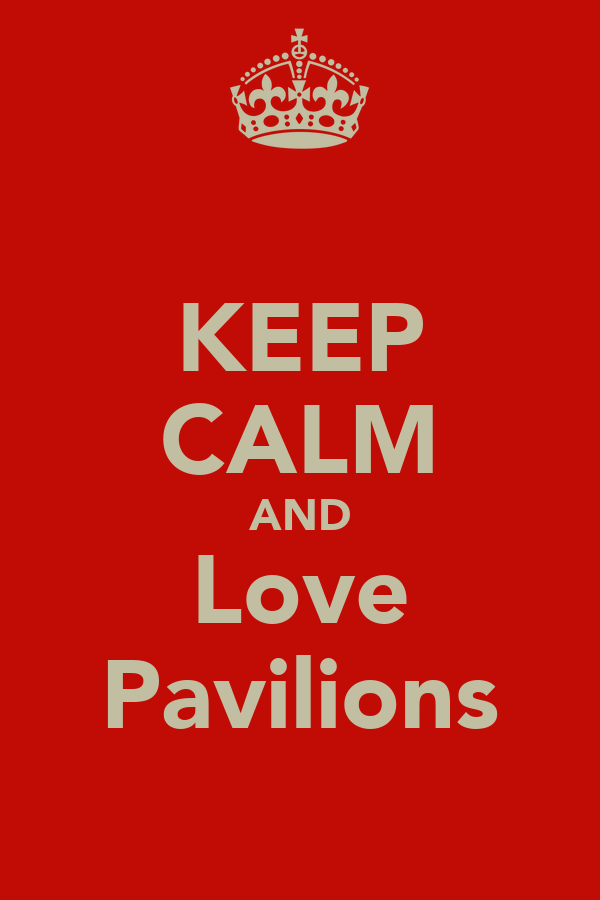 KEEP CALM AND Love Pavilions
