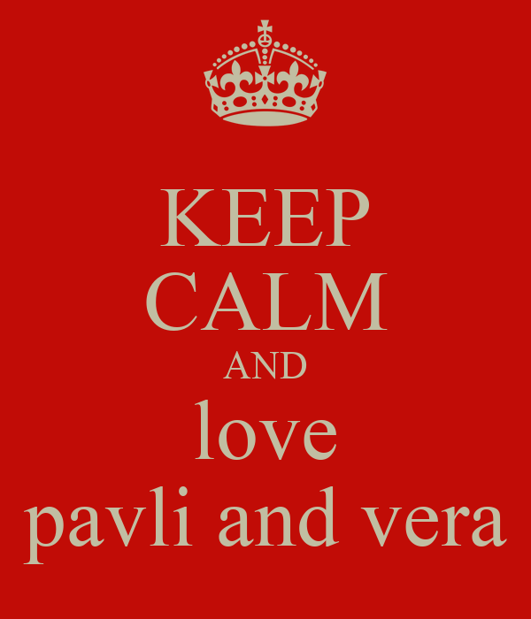 KEEP CALM AND love pavli and vera