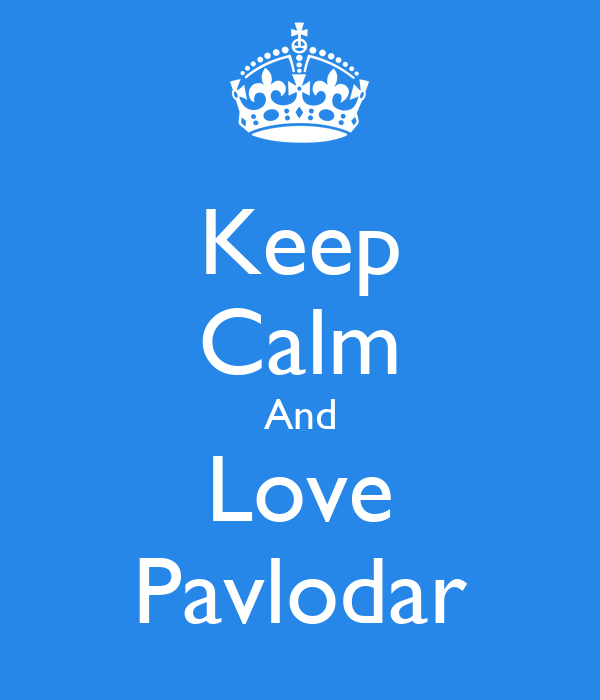 Keep Calm And Love Pavlodar