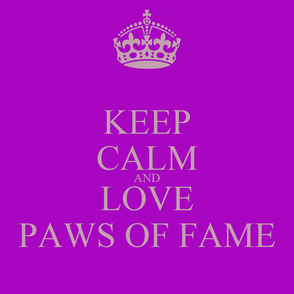 KEEP CALM AND LOVE PAWS OF FAME