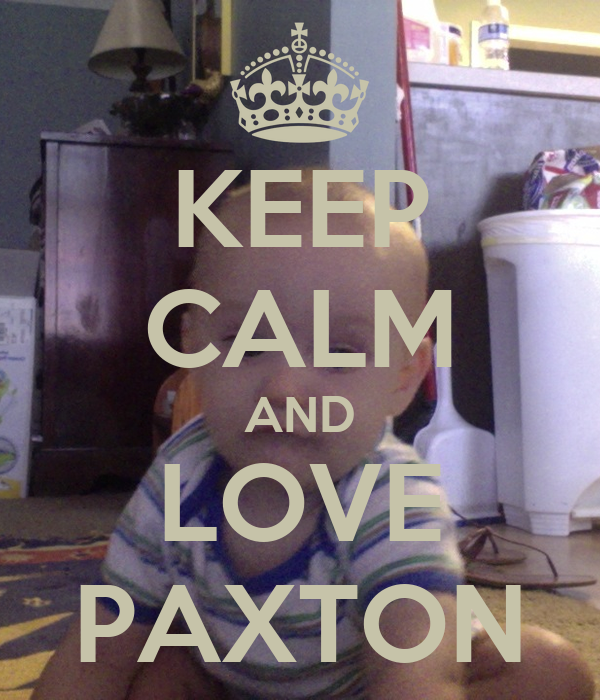 KEEP CALM AND LOVE PAXTON