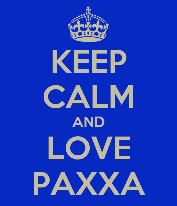 KEEP CALM AND LOVE PAXXA