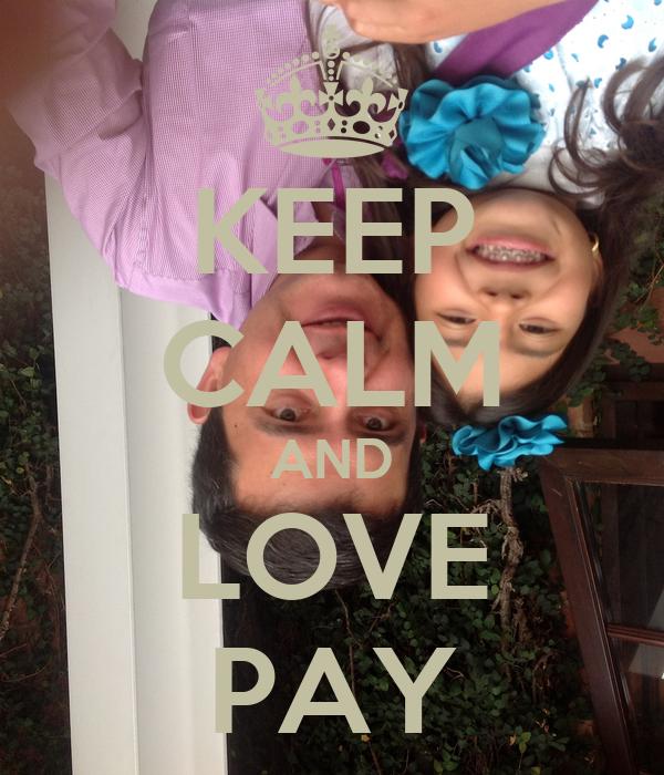 KEEP CALM AND LOVE PAY