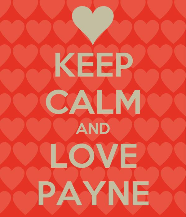 KEEP CALM AND LOVE PAYNE