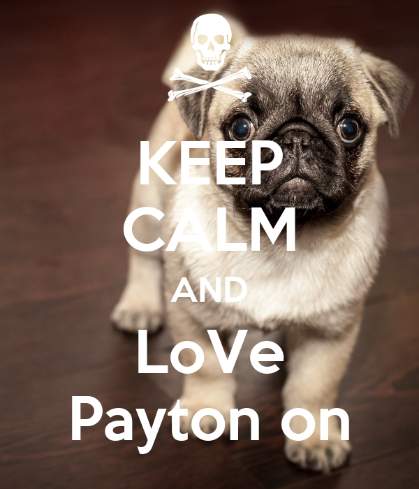 KEEP CALM AND LoVe Payton on
