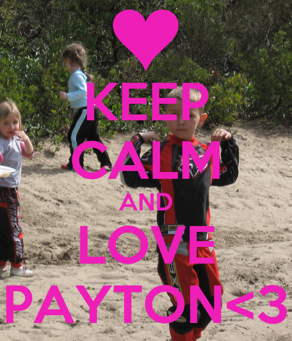 KEEP CALM AND LOVE PAYTON<3