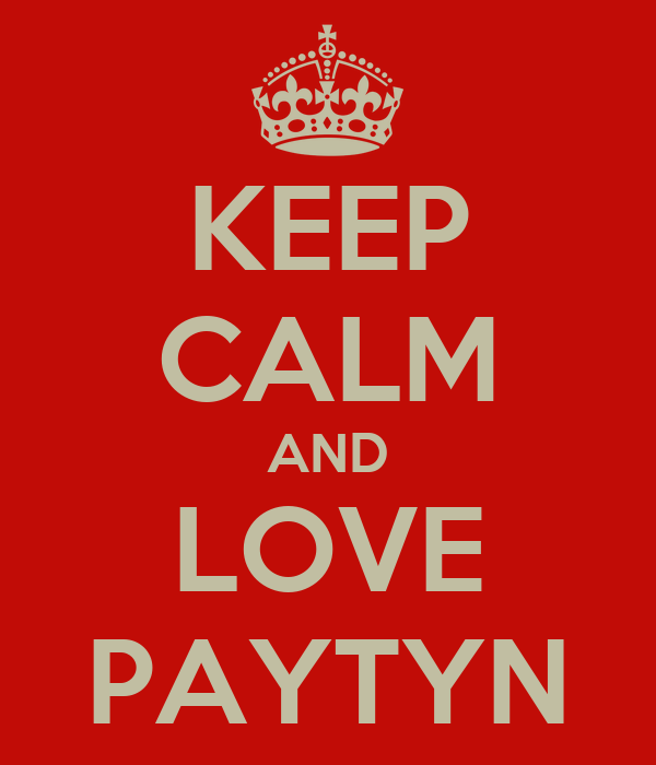 KEEP CALM AND LOVE PAYTYN