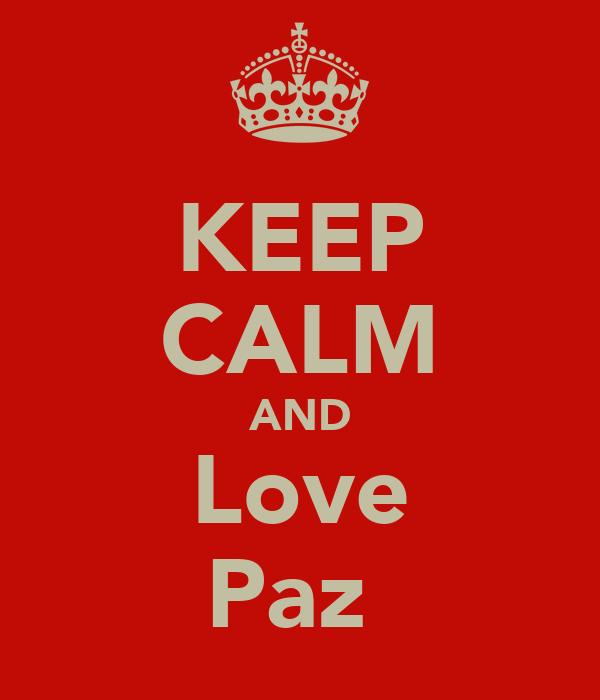KEEP CALM AND Love Paz
