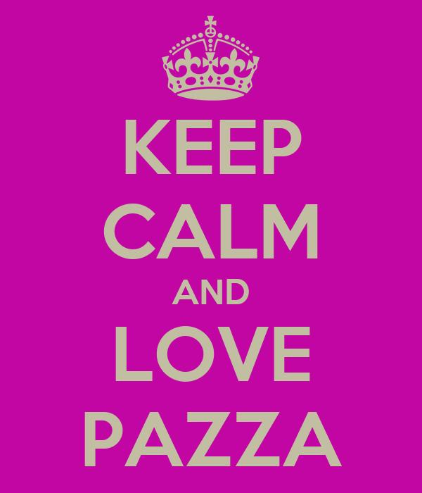 KEEP CALM AND LOVE PAZZA