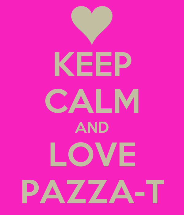 KEEP CALM AND LOVE PAZZA-T