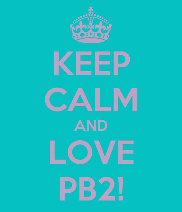 KEEP CALM AND LOVE PB2!