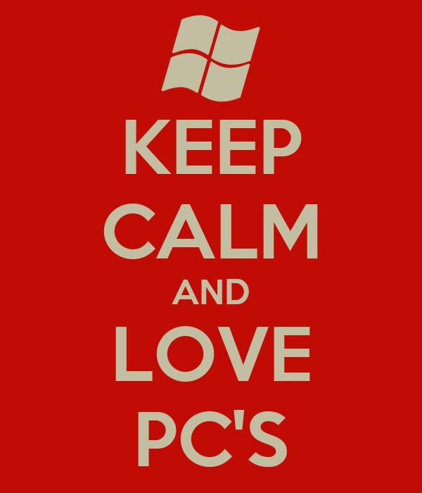 KEEP CALM AND LOVE PC'S