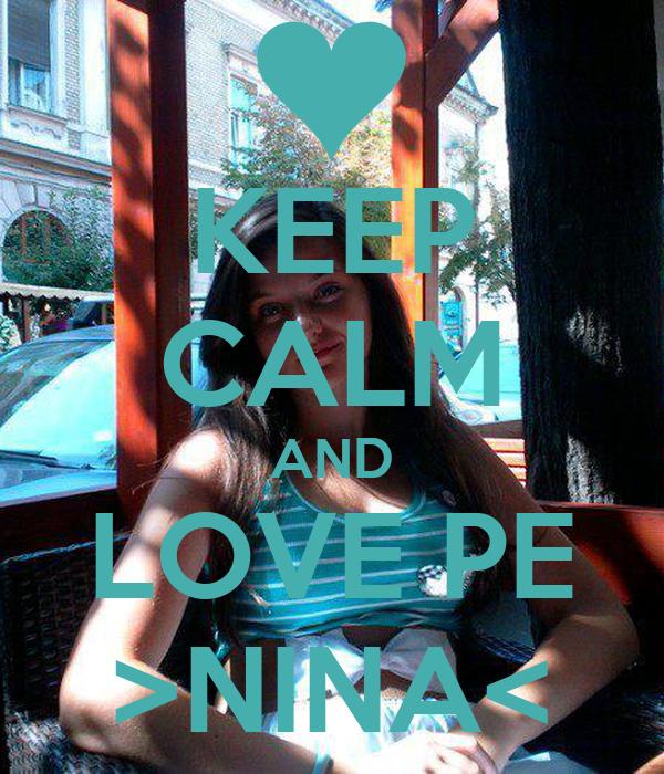 KEEP CALM AND LOVE PE >NINA<