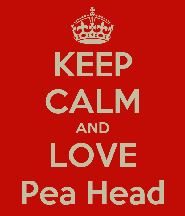 KEEP CALM AND LOVE Pea Head