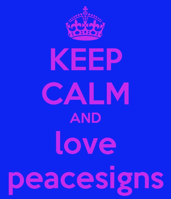 KEEP CALM AND love peacesigns