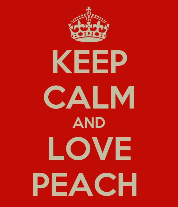 KEEP CALM AND LOVE PEACH