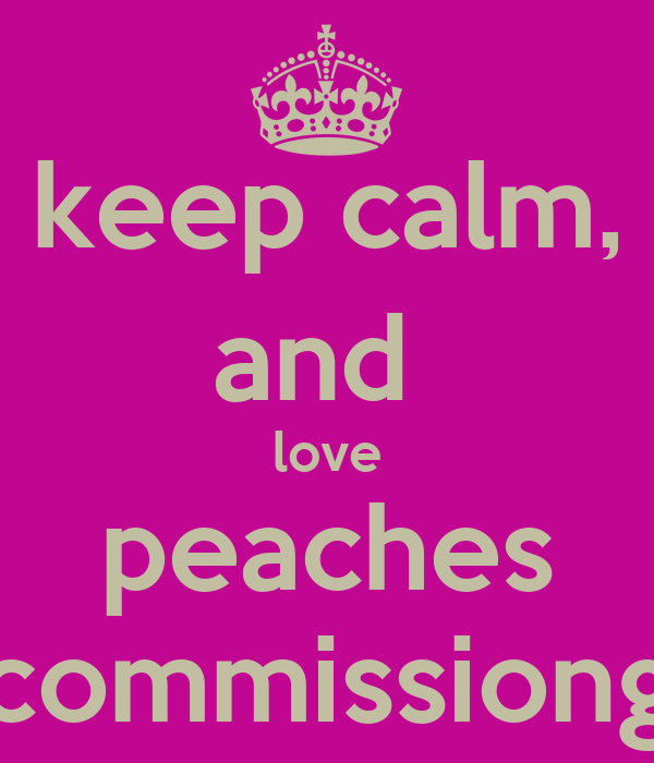 keep calm, and  love peaches commissiong