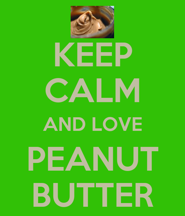 KEEP CALM AND LOVE PEANUT BUTTER
