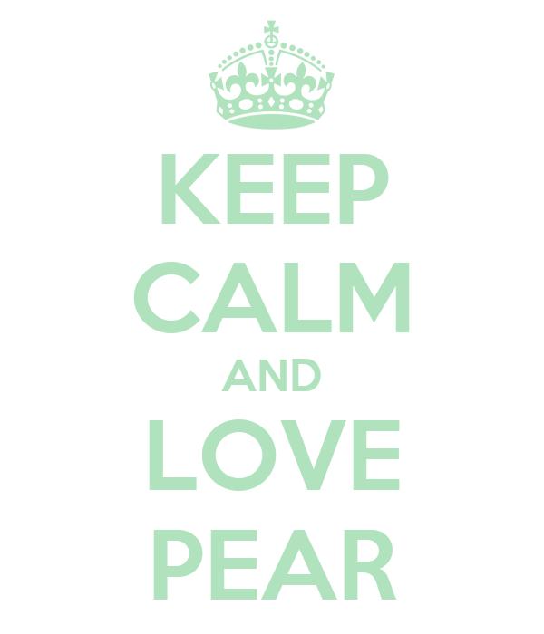 KEEP CALM AND LOVE PEAR
