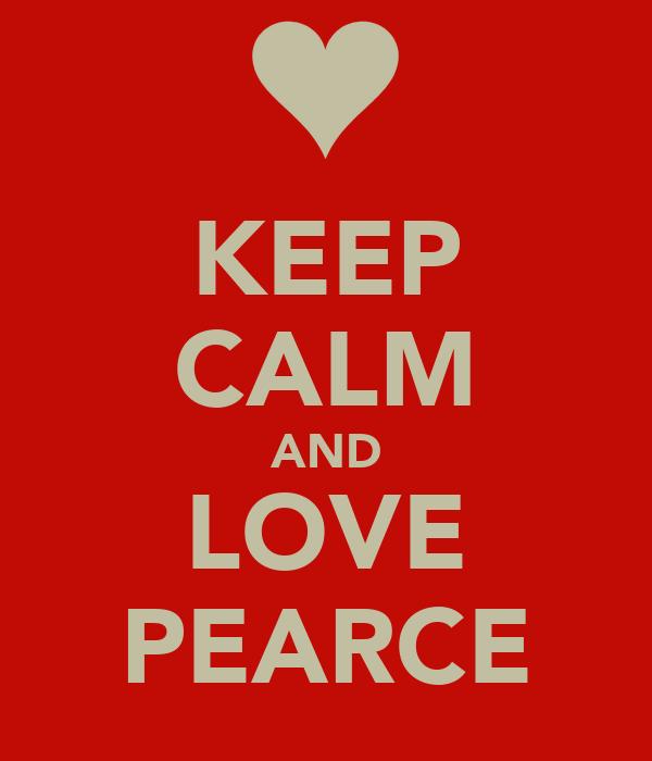 KEEP CALM AND LOVE PEARCE