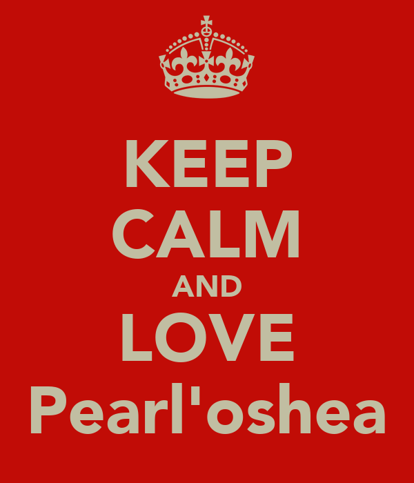 KEEP CALM AND LOVE Pearl'oshea