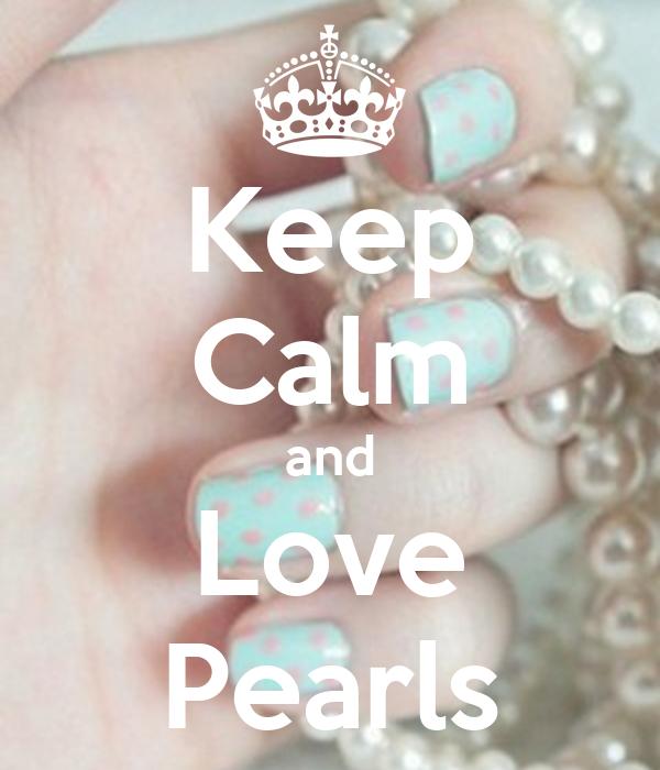 Keep Calm and Love Pearls