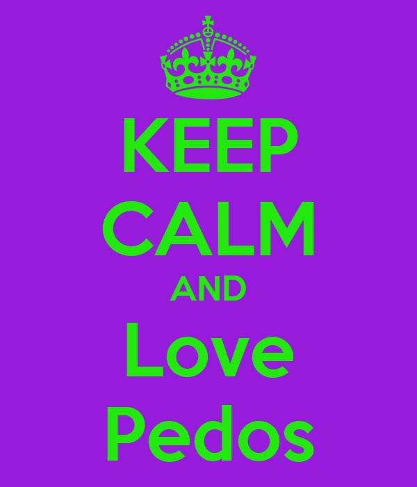 KEEP CALM AND Love Pedos