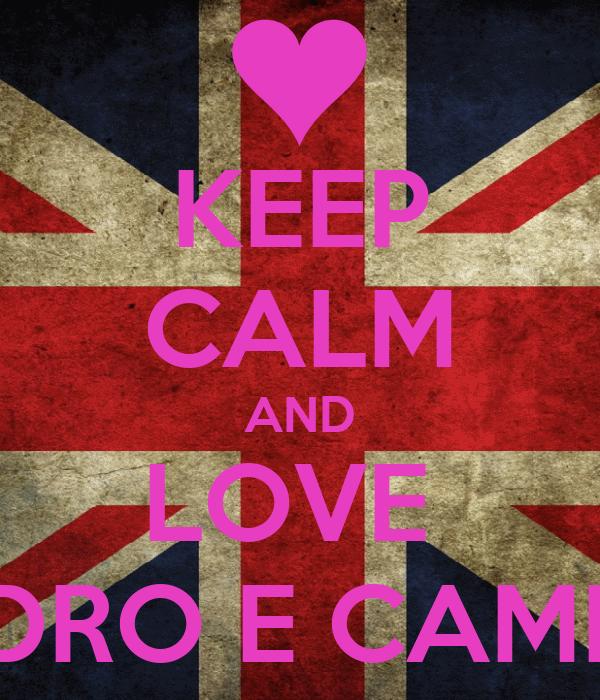 KEEP CALM AND LOVE  PEDRO E CAMILA