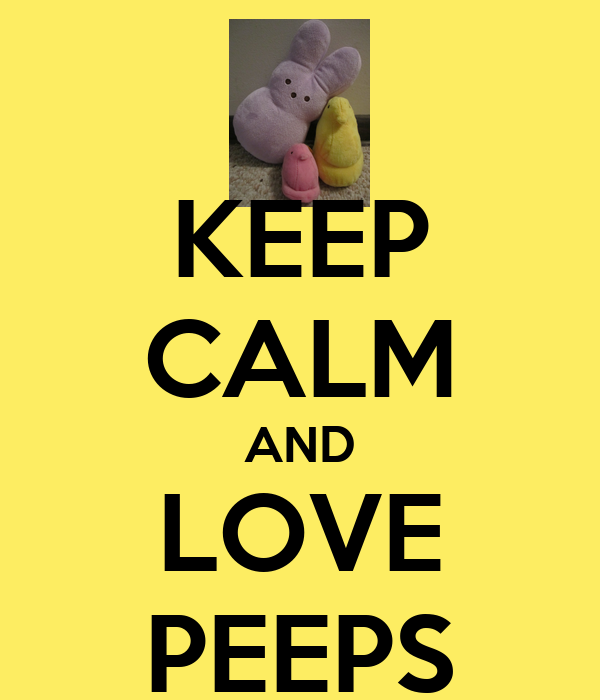 KEEP CALM AND LOVE PEEPS