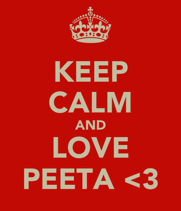 KEEP CALM AND LOVE PEETA <3