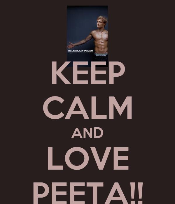 KEEP CALM AND LOVE PEETA!!