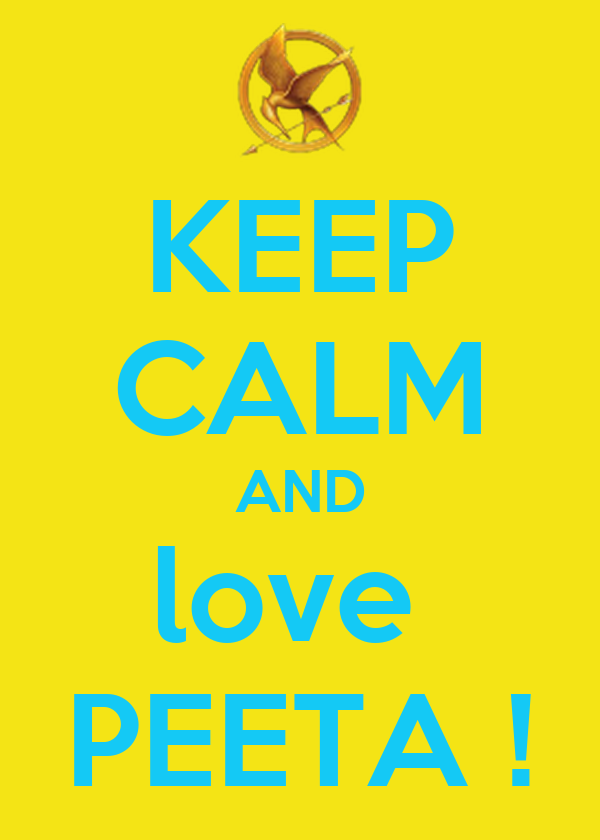 KEEP CALM AND love  PEETA !