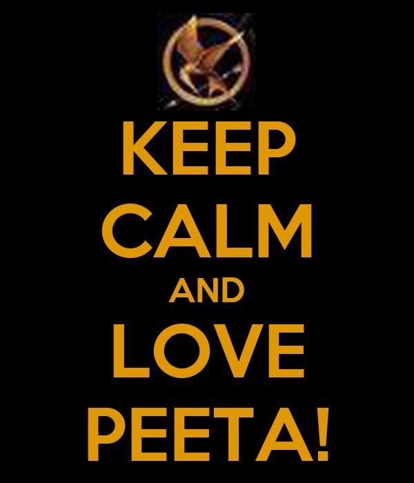 KEEP CALM AND LOVE PEETA!