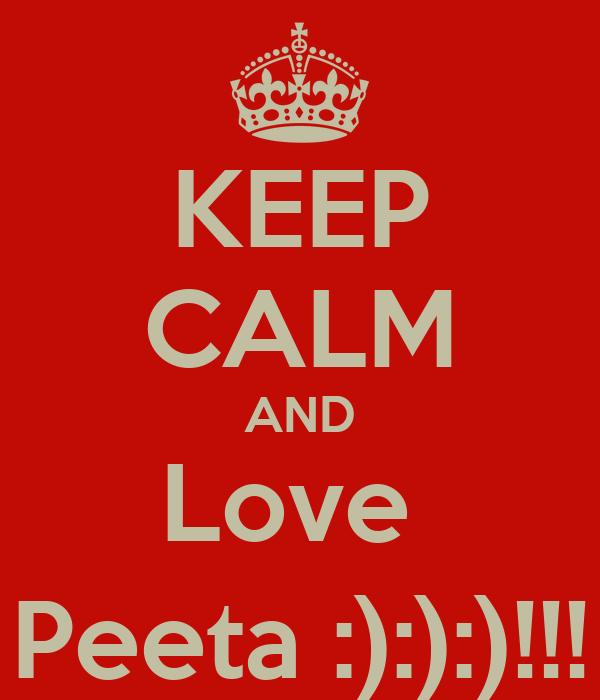 KEEP CALM AND Love  Peeta :):):)!!!