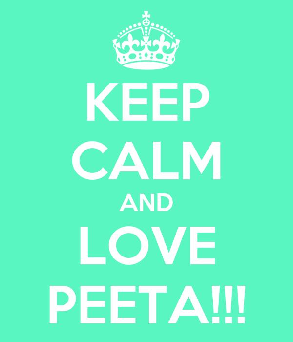 KEEP CALM AND LOVE PEETA!!!
