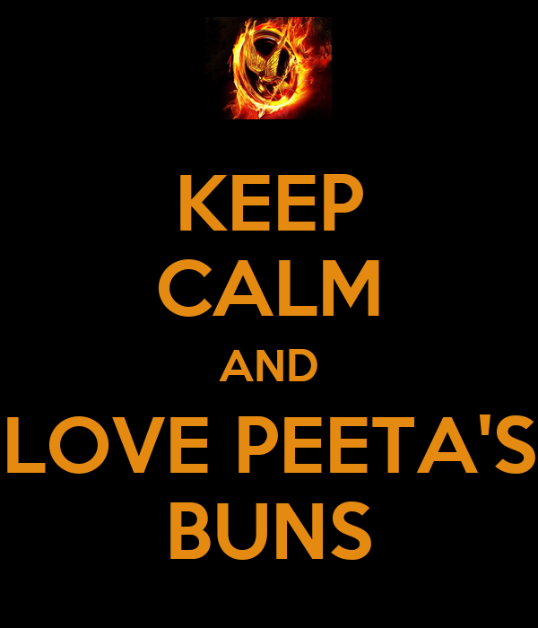 KEEP CALM AND LOVE PEETA'S BUNS