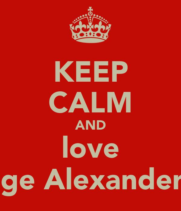 KEEP CALM AND love Peige Alexander!!!