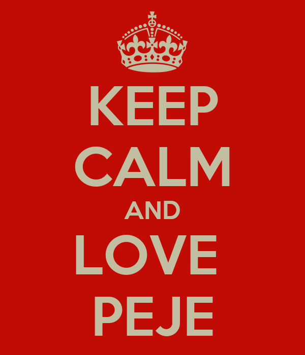 KEEP CALM AND LOVE  PEJE