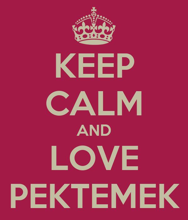 KEEP CALM AND LOVE PEKTEMEK