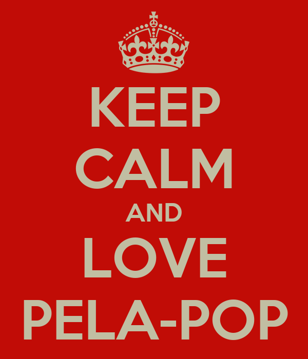 KEEP CALM AND LOVE PELA-POP