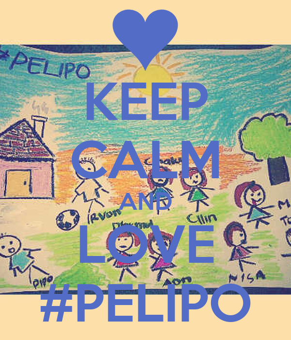 KEEP CALM AND LOVE #PELIPO