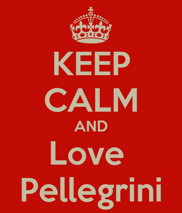 KEEP CALM AND Love  Pellegrini
