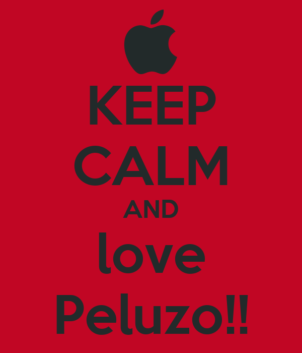KEEP CALM AND love Peluzo!!