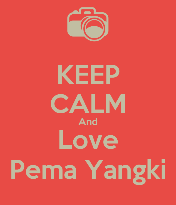 KEEP CALM And Love Pema Yangki