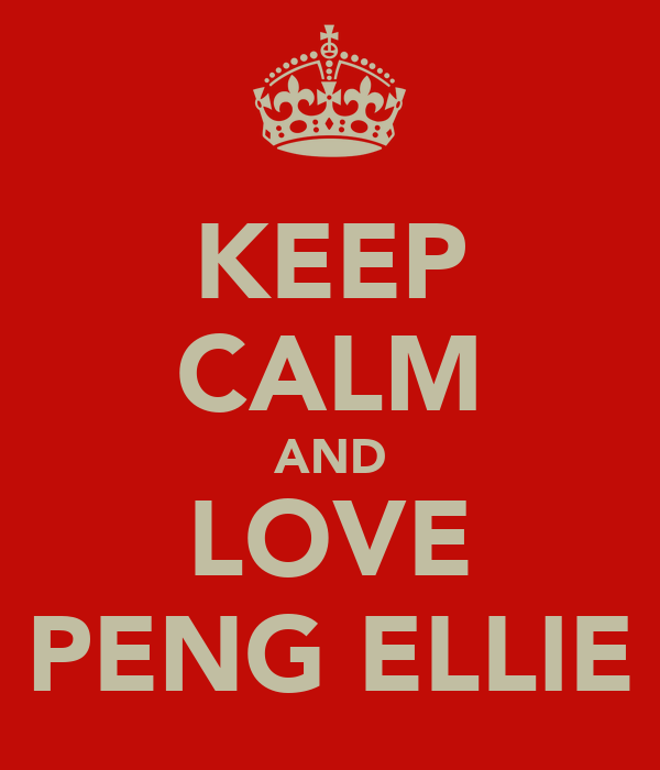 KEEP CALM AND LOVE PENG ELLIE