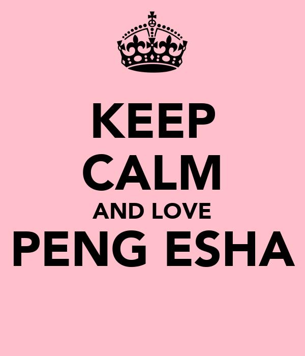 KEEP CALM AND LOVE PENG ESHA