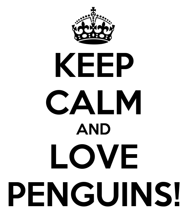KEEP CALM AND LOVE PENGUINS!